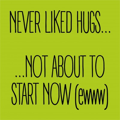Never Liked Hugs