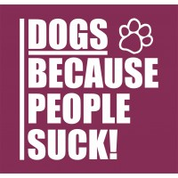 Dogs, Because People Suck!