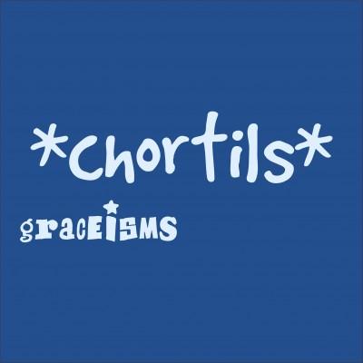 Chortils!