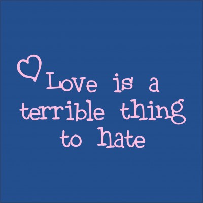 Love Is A Terrible Thing